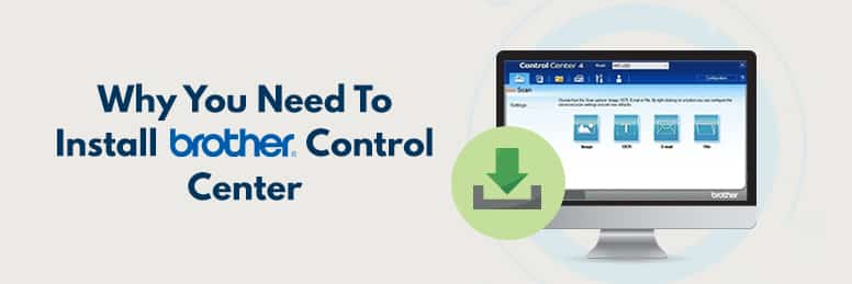 Why you need to Install the Brother Control Center