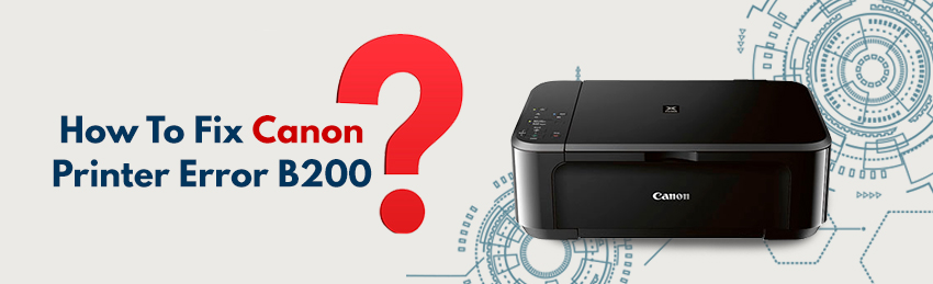 How to Fix a Canon Printer Error B200