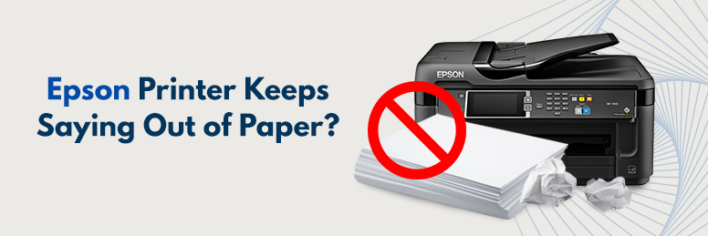 Epson Printer keeps saying out of paper, but it isn't… What should I do?